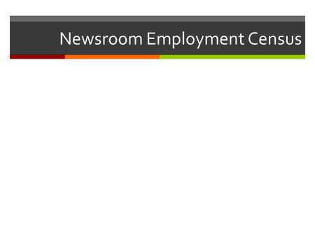 Newsroom Employment Census.  There are about 38,000 full-time daily newspaper journalists in the U.S., down from 40,600 last year.