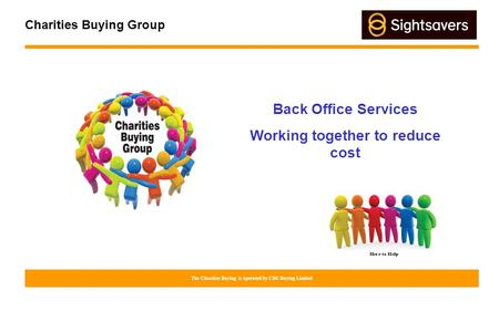 Charities Buying Group The Charities Buying is operated by CBG Buying Limited Back Office Services Working together to reduce cost.