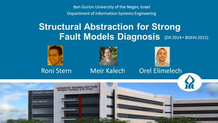 Structural Abstraction for Strong Fault Models Diagnosis (DX 2014 BISFAI 2015) Roni SternMeir KalechOrel Elimelech Ben Gurion University of the Negev,