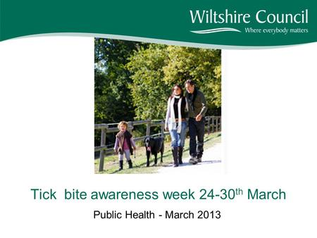 Public Health - March 2013 Tick bite awareness week 24-30 th March.