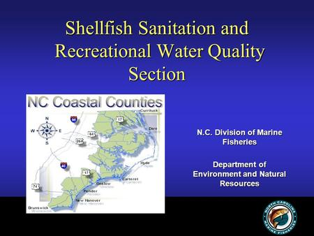 Shellfish Sanitation and Recreational Water Quality Section N.C. Division of Marine Fisheries Department of Environment and Natural Resources.