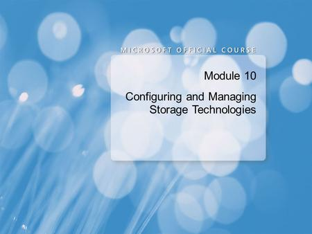 Module 10 Configuring and Managing Storage Technologies.