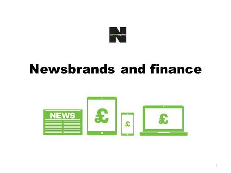 1 Newsbrands and finance. Newsbrands have a wealthy audience…