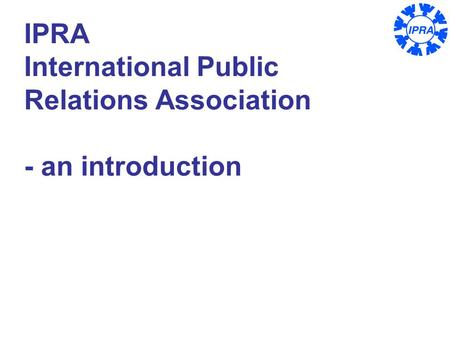 1 IPRA International Public Relations Association - an introduction.