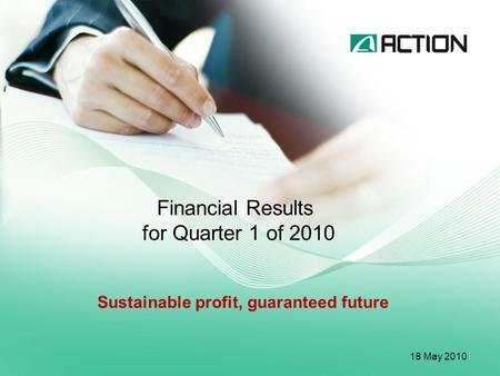 Financial Results for Quarter 1 of 2010 18 May 2010 Sustainable profit, guaranteed future.