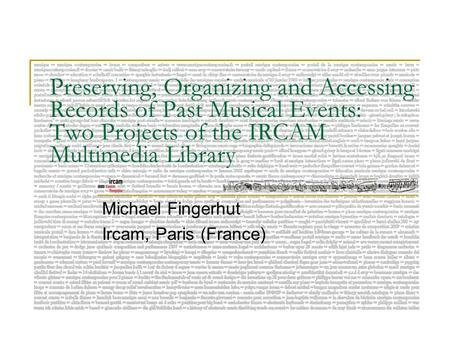 Preserving, Organizing and Accessing Records of Past Musical Events: Two Projects of the IRCAM Multimedia Library Michael Fingerhut Ircam, Paris (France)
