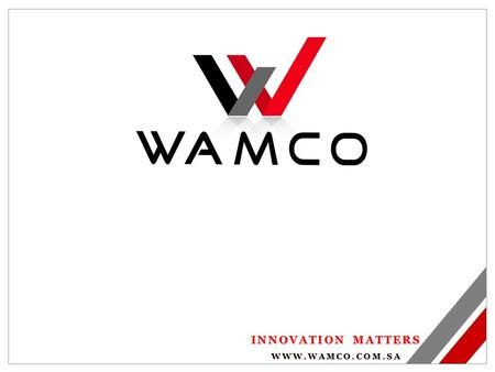 INNOVATION MATTERS WWW.WAMCO.COM.SA. Vision: Striving to be number one company through innovation and customer satisfaction. Introduction: Wamco group.