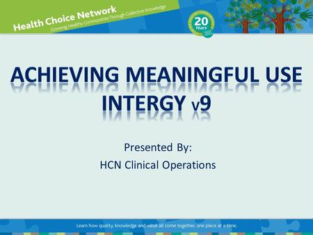 Presented By: HCN Clinical Operations. The goal of this presentation is to demonstrate how to correctly document within Intergy EHR v9 to: Improve Patient.