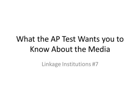 What the AP Test Wants you to Know About the Media Linkage Institutions #7.