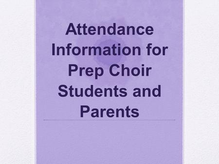 Attendance Information for Prep Choir Students and Parents.
