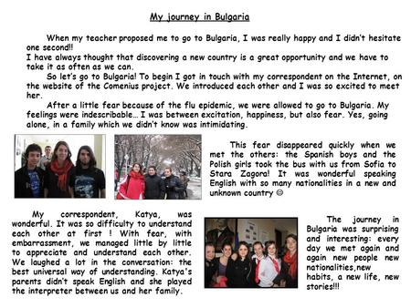 My journey in Bulgaria When my teacher proposed me to go to Bulgaria, I was really happy and I didn't hesitate one second!! I have always thought that.