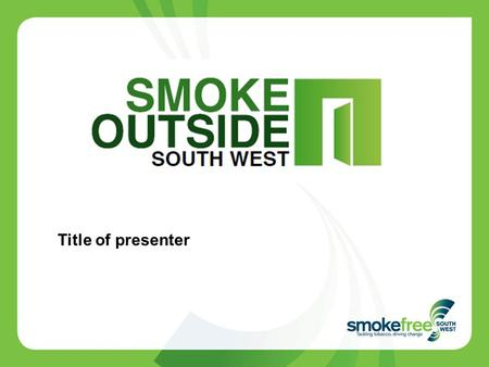 Title of presenter. Smokefree South West is commissioned by Directors of Public Health based in local authorities across the region Smokefree South West's.