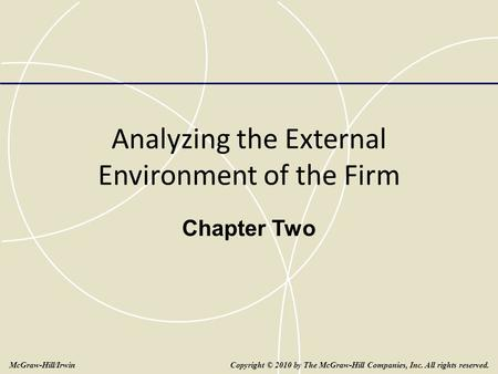 Analyzing the External Environment of the Firm Chapter Two Copyright © 2010 by The McGraw-Hill Companies, Inc. All rights reserved.McGraw-Hill/Irwin.