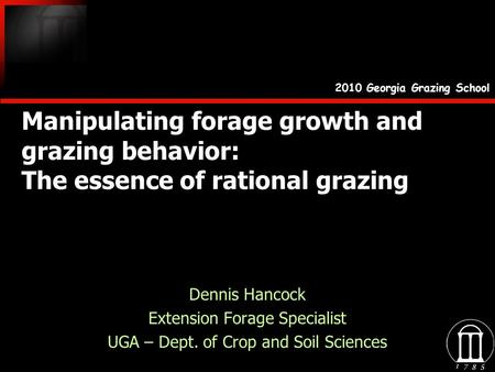Manipulating forage growth and grazing behavior: The essence of rational grazing Dennis Hancock Extension Forage Specialist UGA – Dept. of Crop and Soil.