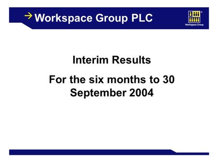 Workspace Group PLC Interim Results For the six months to 30 September 2004.