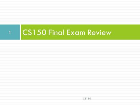 CS150 Final Exam Review 1 CS150. What you can bring with you  The paper (cheat sheet) that you used on the excel exam 2 CS150.