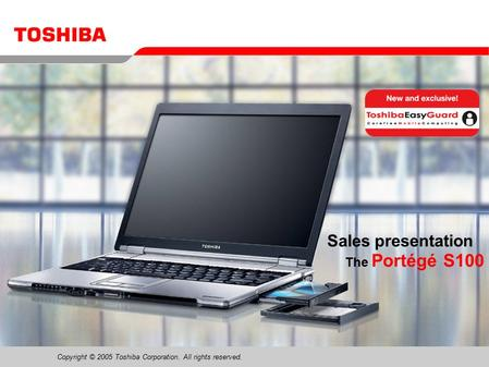 Copyright © 2005 Toshiba Corporation. All rights reserved. The Portégé S100 Sales presentation.