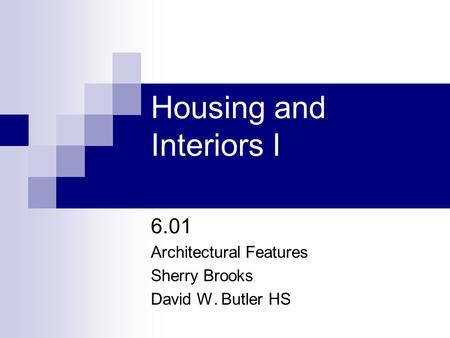 Housing and Interiors I 6.01 Architectural Features Sherry Brooks David W. Butler HS.