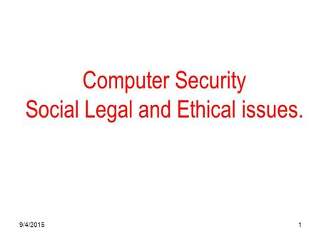 9/4/20151 Computer Security Social Legal and Ethical issues.