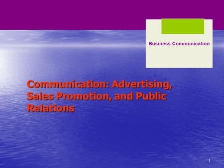 1 Communication: Advertising, Sales Promotion, and Public Relations Business Communication.