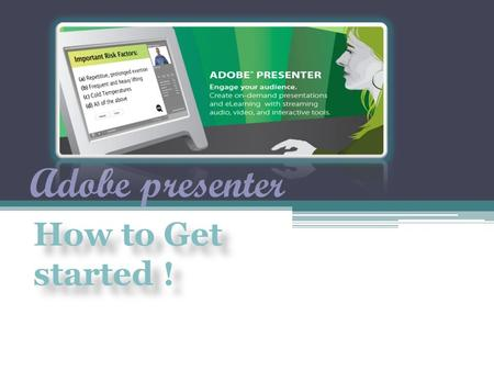 Adobe presenter How to Get started !. 1- 2- 3-
