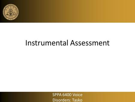Instrumental Assessment SPPA 6400 Voice Disorders: Tasko.