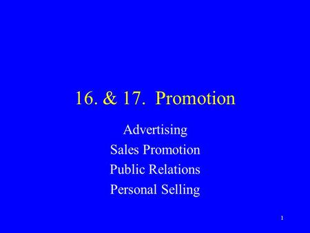 1 16. & 17. Promotion Advertising Sales Promotion Public Relations Personal Selling.