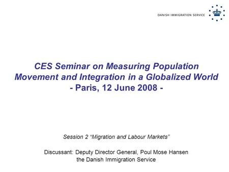 "CES Seminar on Measuring Population Movement and Integration in a Globalized World - Paris, 12 June 2008 - Session 2 ""Migration and Labour Markets"" Discussant:"