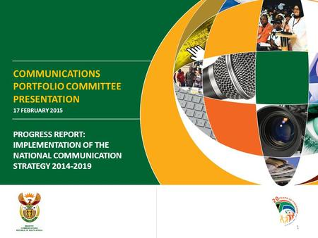 COMMUNICATIONS PORTFOLIO COMMITTEE PRESENTATION 17 FEBRUARY 2015 PROGRESS REPORT: IMPLEMENTATION OF THE NATIONAL COMMUNICATION STRATEGY 2014-2019 1.