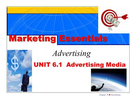 Chapter 19 Advertising UNIT 6.1 Advertising Media Marketing Essentials Advertising.