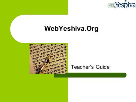 WebYeshiva.Org Teacher's Guide. WebYeshiva- A New Type of Learning Experience In just a few minutes, you can take advantage of this advanced, easy-to-use.