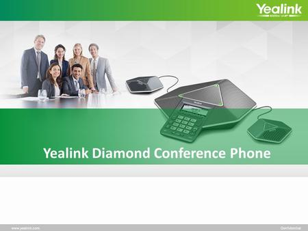Www.yealink.comConfidential Yealink Diamond Conference Phone.