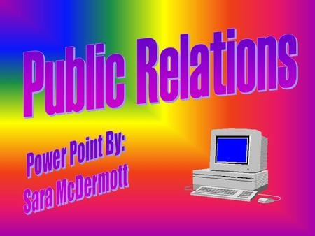 Public Relations specialists serve as advocates for schools, governments, universities, businesses hospitals, and other organizations, they also build.