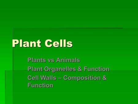Plant Cells Plants vs Animals Plant Organelles & Function Cell Walls – Composition & Function.