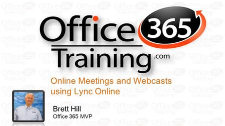 Online Meetings and Webcasts using Lync Online Brett Hill Office 365 MVP.