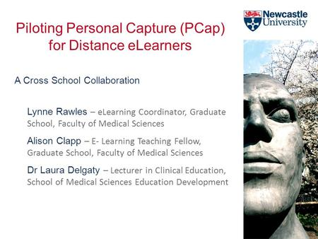 Lynne Rawles – eLearning Coordinator, Graduate School, Faculty of Medical Sciences Alison Clapp – E- Learning Teaching Fellow, Graduate School, Faculty.