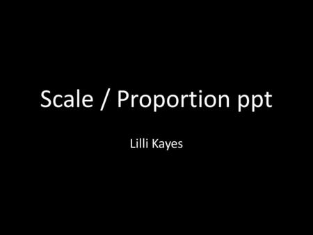 Scale / Proportion ppt Lilli Kayes. Voice Tunnel by Rafael Lozano-Hemmer.