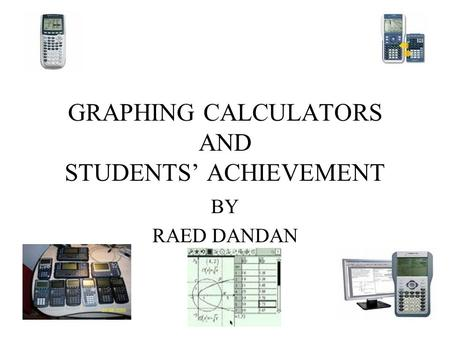 GRAPHING CALCULATORS AND STUDENTS' ACHIEVEMENT BY RAED DANDAN.