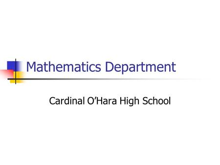Mathematics Department Cardinal O'Hara High School.