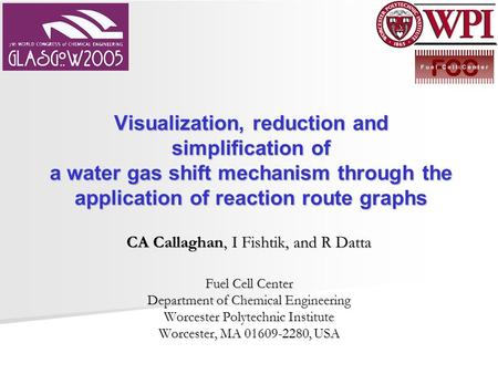 Visualization, reduction and simplification of a water gas shift mechanism through the application of reaction route graphs CA Callaghan, I Fishtik, and.