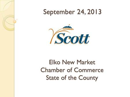 Elko New Market Chamber of Commerce State of the County September 24, 2013.