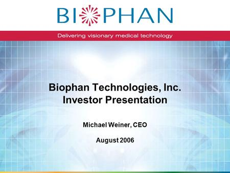 Biophan Technologies, Inc. Investor Presentation Michael Weiner, CEO August 2006.