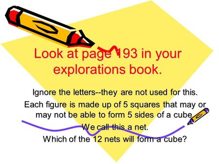 Look at page 193 in your explorations book. Ignore the letters--they are not used for this. Each figure is made up of 5 squares that may or may not be.
