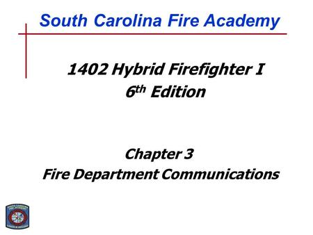 1402 Hybrid Firefighter I 6 th Edition Chapter 3 Fire Department Communications South Carolina Fire Academy.