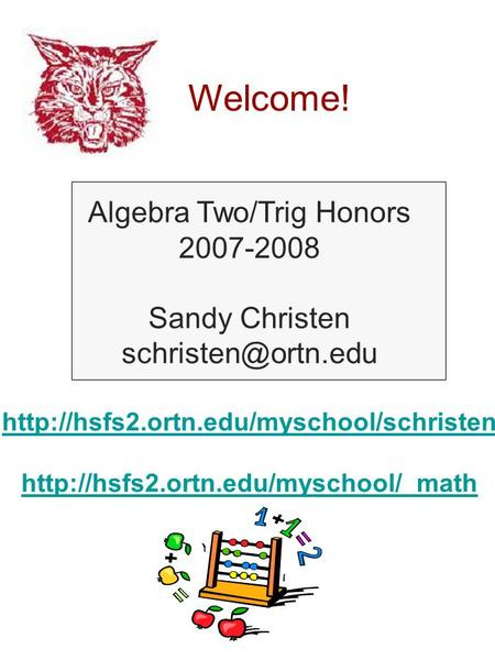 Welcome! Algebra Two/Trig Honors 2007-2008 Sandy Christen
