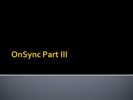  Parts of the OnSync environment  Can be moved or closed  Each have their own purpose and provide moderator (or attendees) with additional functionality.