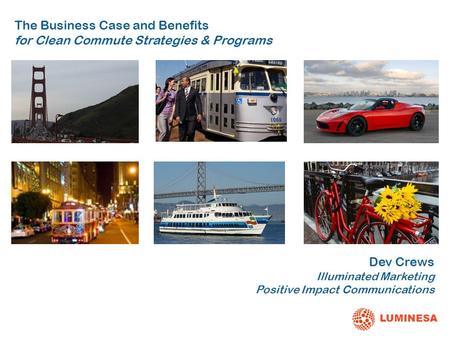 LUMINESA The Business Case and Benefits for Clean Commute Strategies & Programs Dev Crews Illuminated Marketing Positive Impact Communications.