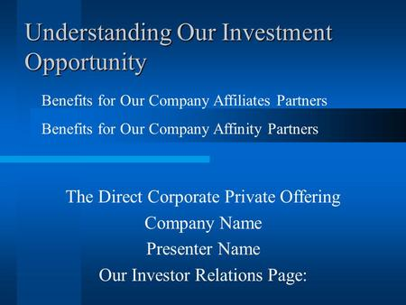 Understanding Our Investment Opportunity The Direct Corporate Private Offering Company Name Presenter Name Our Investor Relations Page: Benefits for Our.