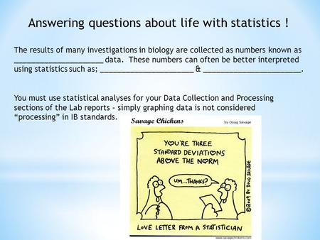 Answering questions about life with statistics ! The results of many investigations in biology are collected as numbers known as _____________________.