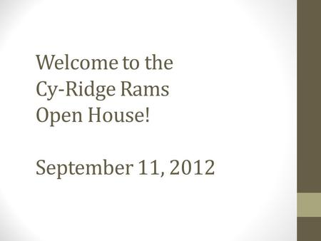 Welcome to the Cy-Ridge Rams Open House! September 11, 2012.